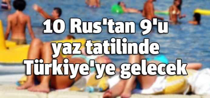 10 Rus'tan 9'u yaz tatilinde Türkiye'ye gelecek