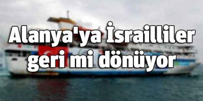 Alanya'ya İsrailliler geri mi dönüyor