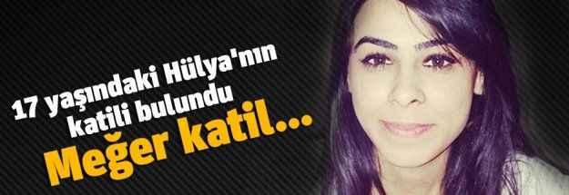 17 yaşındaki Hülya'nın katili bulundu