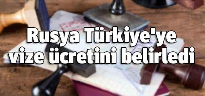 Rusya Türkiye'ye vize ücretini belirledi