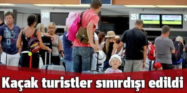 Kaçak turistler sınırdışı edildi