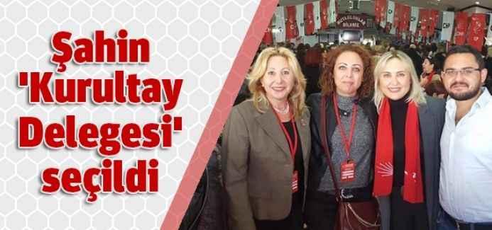 Şahin 'Kurultay Delegesi' seçildi