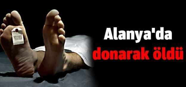 Alanya'da donarak öldü