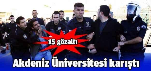 Akdeniz Üniversitesi karıştı: 15 gözaltı