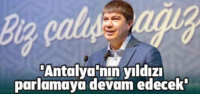 'Antalya'nın yıldızı parlamaya devam edecek'