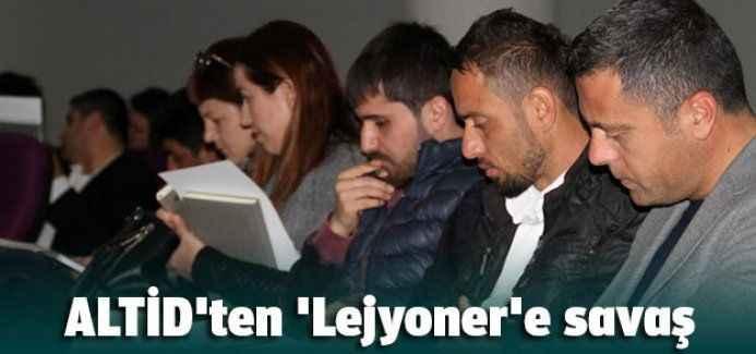 ALTİD'ten 'Lejyoner'e savaş