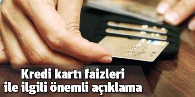 Kredi kartı faizleri ile ilgili önemli açıklama