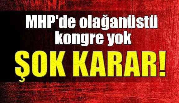 MHP'de olağanüstü kongre yok