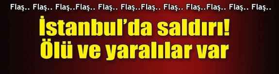 İstanbul'da saldırı! Ölü ve yaralılar var