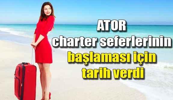 ATOR charter seferlerinin başlaması için tarih verdi