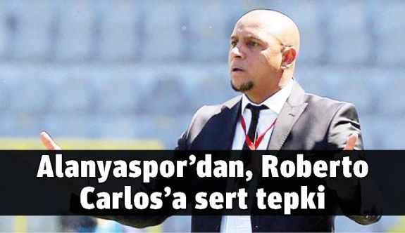 Alanyaspor'dan, Roberto Carlos'a sert tepki