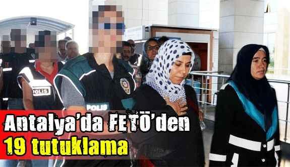 Antalya'da FETÖ'den 19 tutuklama