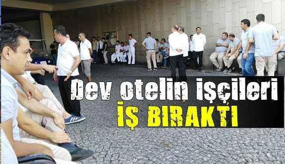 Antalya'daki dev otelin işçileri iş bıraktı