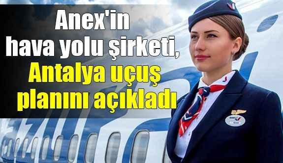 Anex'in hava yolu şirketi, Antalya uçuş planını açıkladı