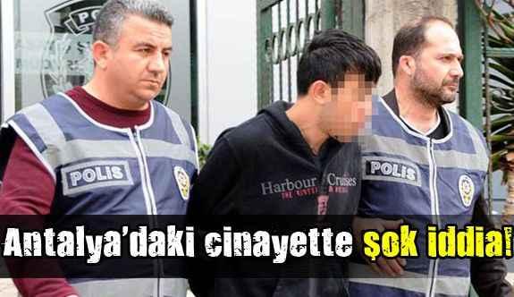 Antalya'daki cinayette şok iddia!
