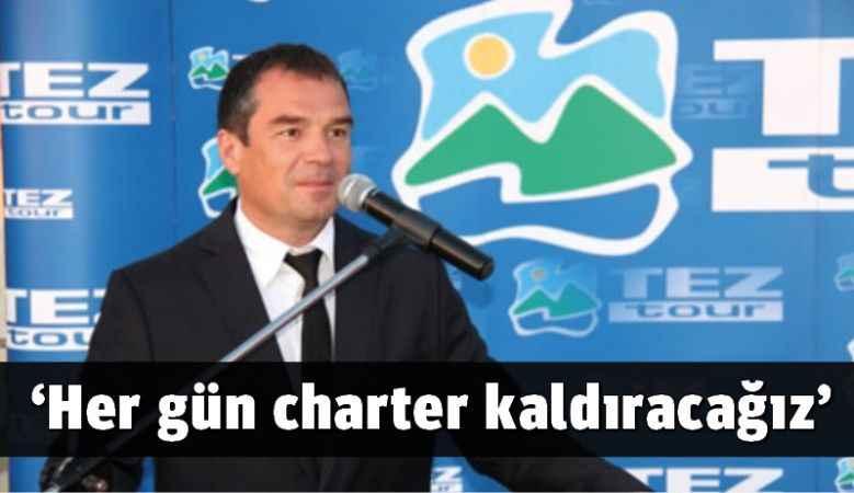 'Her gün charter kaldıracağız'