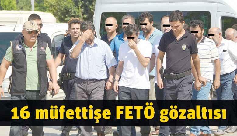 16 müfettişe FETÖ gözaltısı