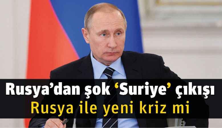 Rusya'dan şok 'Suriye' çıkışı