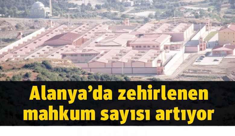 Alanya cezaevinde zehirlenenlerin sayısı arttı