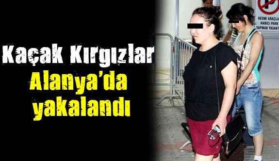 Kaçak Kırgızlar Alanya'da yakalandı