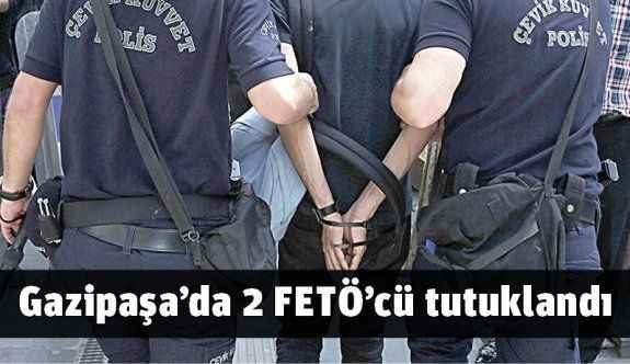 Gazipaşa'da 2 FETÖ'cü tutuklandı