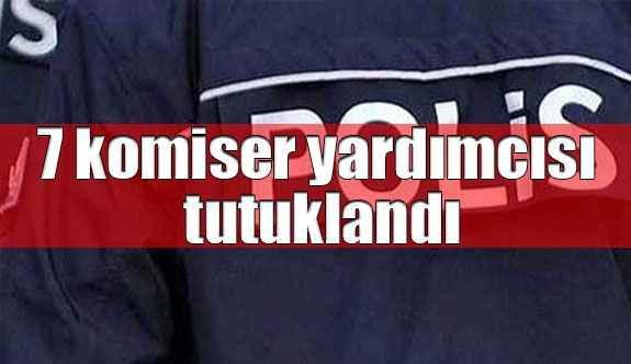 Antalya'da 7 komiser yardımcısı tutuklandı