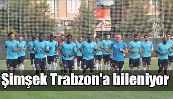 Şimşek Trabzon'a bileniyor
