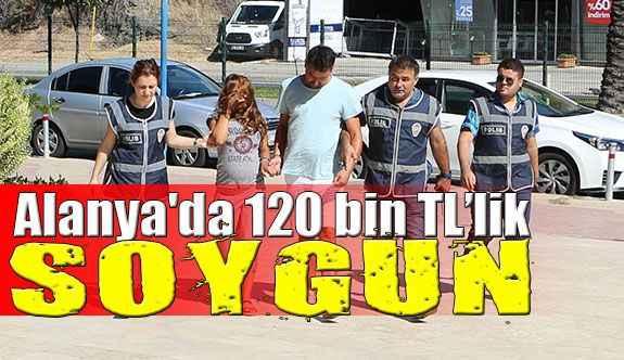Alanya'da 120 bin TL'lik soygun
