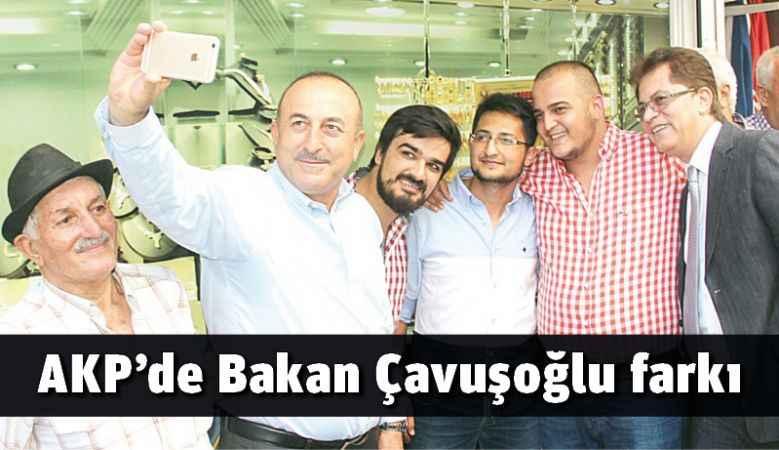 AKP'de Bakan Çavuşoğlu farkı