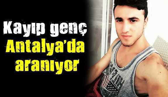 Kayıp genç Antalya'da aranıyor