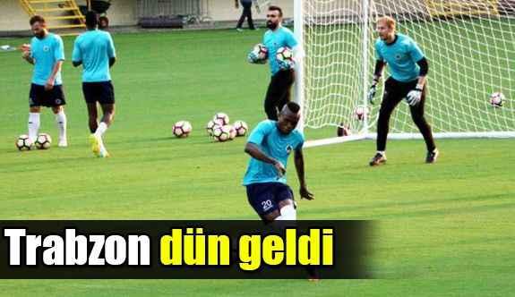 Trabzon dün geldi