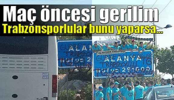 Alanyaspor- Trabzonspor maçı öncesi gerilim