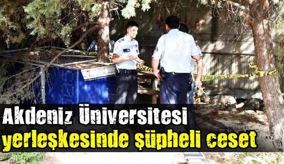 Akdeniz Üniversitesi yerleşkesinde şüpheli ceset