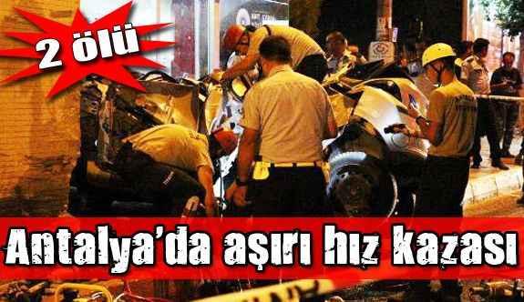 Antalya'da aşırı hız 2 kişiyi canından etti!