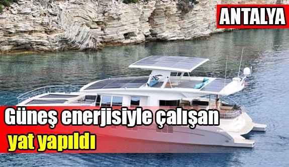Antalya'da , tamamen güneş enerjisiyle çalışan yat yapıldı