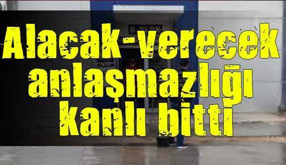 Antalya'da alacak-verecek anlaşmazlığı kanlı bitti
