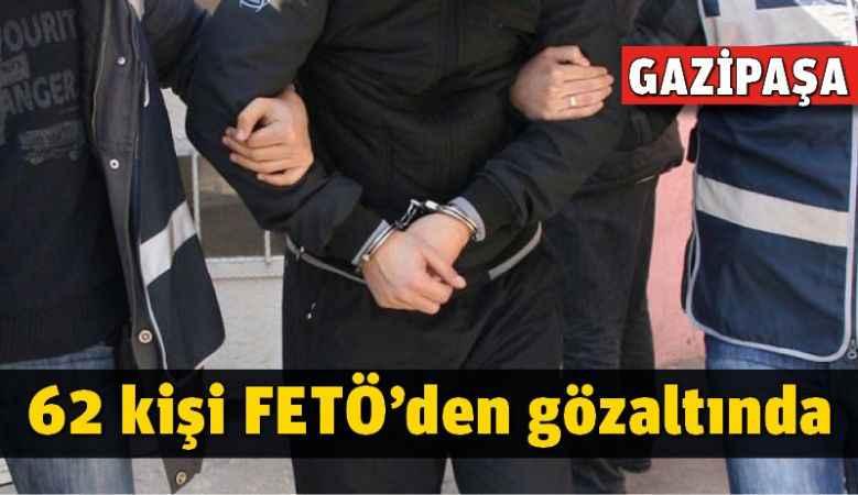 Gazipaşa'da 62 kişi FETÖ'den gözaltında