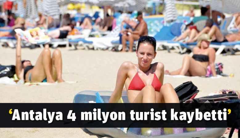 'Antalya 4 milyon turist kaybetti'