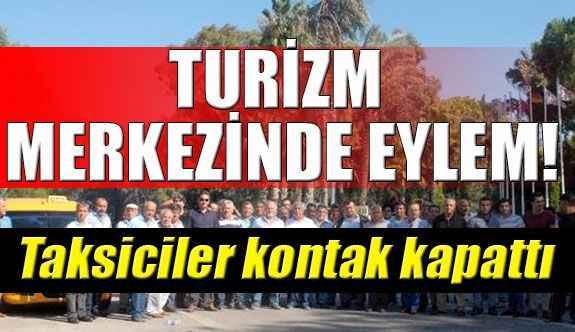 Antalya'nın turizm merkezinde eylem; taksiciler kontak kapattı!