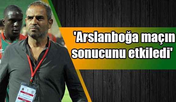 'Arslanboğa maçın sonucunu etkiledi'