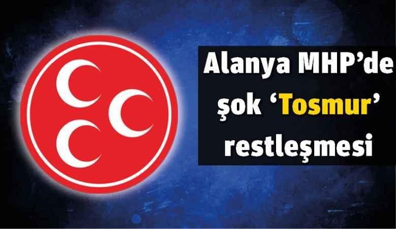 Alanya MHP'de şok 'Tosmur' restleşmesi