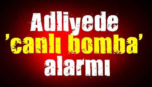 Antalya Adliyesi'nda 'canlı bomba' alarmı