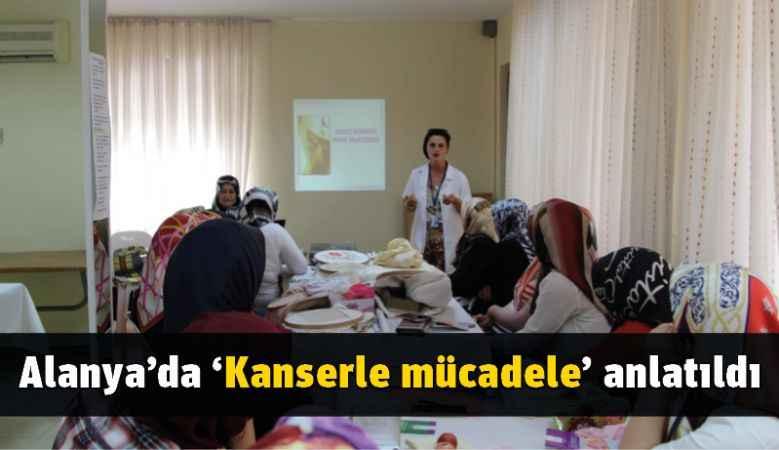 Alanya'da 'Kanserle mücadele' anlatıldı