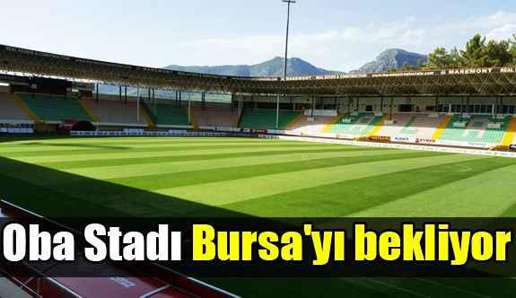 Oba Stadı Bursa'yı bekliyor