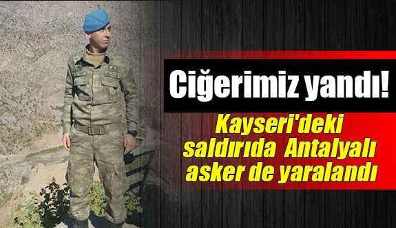 Kayseri'deki saldırıda Antalyalı asker de yaralandı