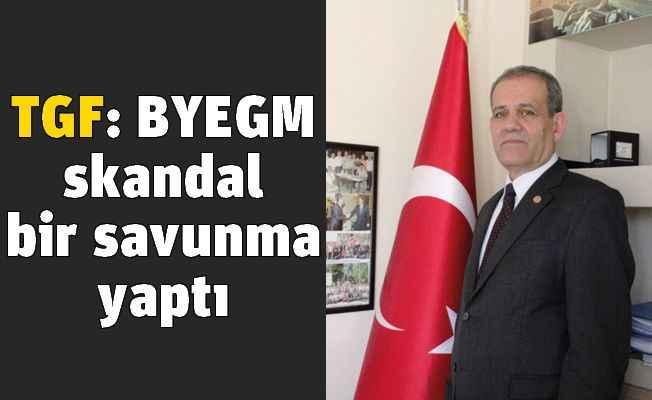 TGF: BYEGM skandal bir savunma yaptı