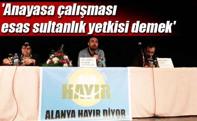 'Anayasa çalışması esas sultanlık yetkisi demek'