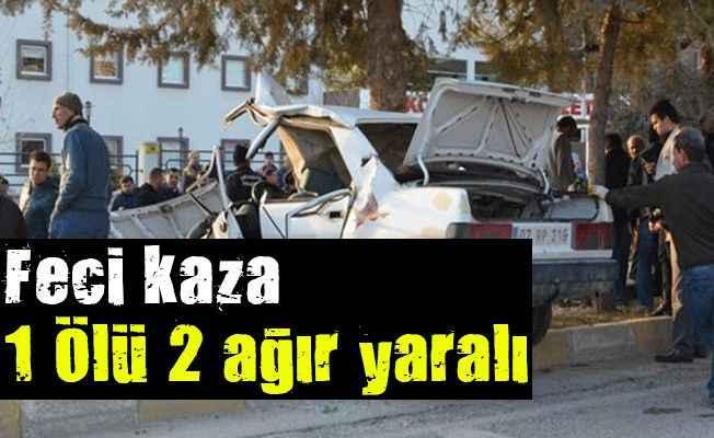 Feci kaza:1 Ölü 2 ağır yaralı