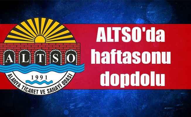 ALTSO'da haftasonu dopdolu
