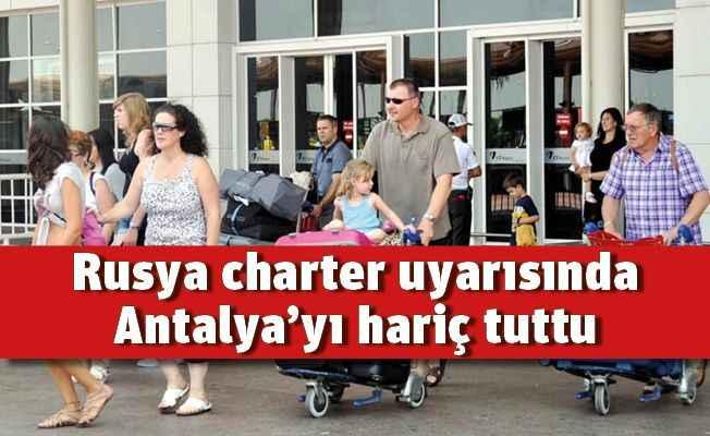 Rusya charter uyarısında Antalya'yı hariç tuttu